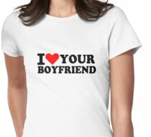 I love your boyfriend Womens Fitted T-Shirt