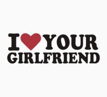 I love your girlfriend by Designzz