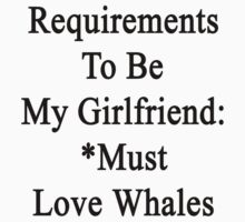 Requirements To Be My Girlfriend: *Must Love Whales  by supernova23