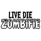 Live Die Zombifie by ramosecco