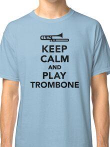Keep calm and Play Trombone Classic T-Shirt
