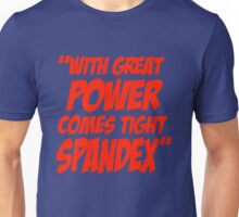 With Great Power Comes Tight Spandex Unisex T-Shirt