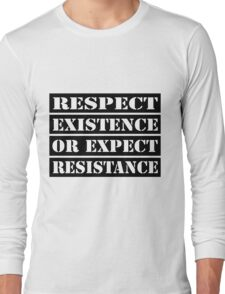 Respect existence or expect resistance Long Sleeve T-Shirt