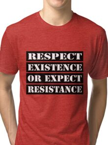 Respect existence or expect resistance Tri-blend T-Shirt