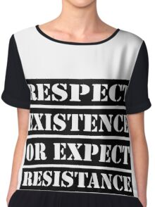 Respect existence or expect resistance Chiffon Top