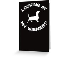 Are you looking at my wiener? Greeting Card