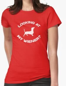 Are you looking at my wiener? Womens Fitted T-Shirt