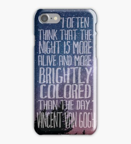 I Often Think That The Night Is More Alive And More Richly Colored Than The Day Vincent Van Gogh Quote iPhone Case/Skin