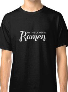 My Type of Men is Ramen: White Classic T-Shirt