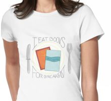 I Eat Books For Breakfast Womens Fitted T-Shirt