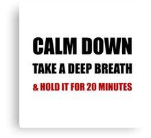 Calm Down Deep Breath Canvas Print