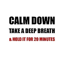 Calm Down Deep Breath Photographic Print