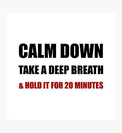 Calm Down Deep Breath Photographic Print