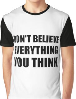 Dont Believe Everything You Think Graphic T-Shirt