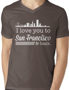 I love you to San Francisco and back Mens V-Neck T-Shirt