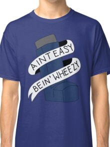 It Aint Easy Bein' Wheezy Classic T-Shirt