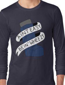 It Aint Easy Bein' Wheezy Long Sleeve T-Shirt