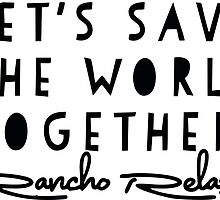 Rancho Relaxo Save the World by wallyhawk