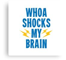 Whoa Shocks My Brain Canvas Print