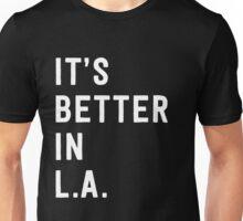 It's better in L.A. Unisex T-Shirt