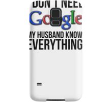 I don't need Google my husband knows everything! Samsung Galaxy Case/Skin
