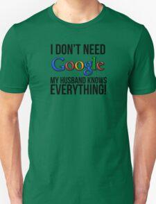 I don't need Google my husband knows everything! Unisex T-Shirt