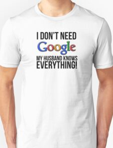 I don't need Google my husband knows everything! Unisex T-Shirt