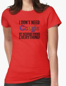 I don't need Google my husband knows everything! Womens Fitted T-Shirt