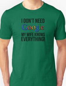 I don't need Google my wife knows everything! T-Shirt