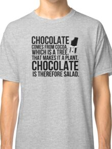 Chocolate comes from cocoa which is a tree. That makes is a plant. Chocolate is therefore salad. Classic T-Shirt