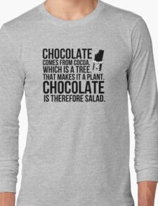 Chocolate comes from cocoa which is a tree. That makes is a plant. Chocolate is therefore salad. Long Sleeve T-Shirt