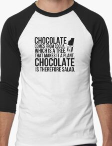 Chocolate comes from cocoa which is a tree. That makes is a plant. Chocolate is therefore salad. Men's Baseball ¾ T-Shirt
