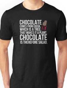 Chocolate comes from cocoa which is a tree. That makes it a plant. Chocolate is therefore salad. Unisex T-Shirt