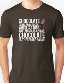 Chocolate comes from cocoa which is a tree. That makes it a plant. Chocolate is therefore salad. T-Shirt