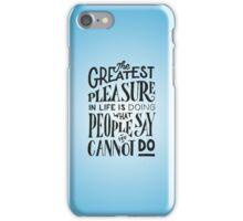 The greatest pleasure in life... iPhone Case/Skin