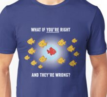 What if you're right? Unisex T-Shirt