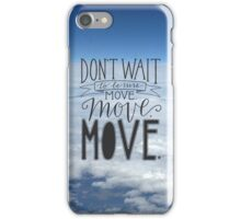 Don't wait to be sure. Move. Move. Move. iPhone Case/Skin