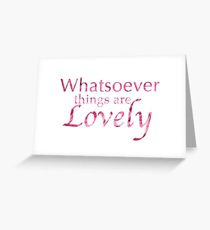 Whatsoever things are lovely Greeting Card