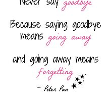 Peter Pan 'never say goodbye' quote by soundofwaves