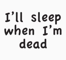 I'll Sleep When I'm Dead by DesignFactoryD