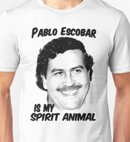 Pablo Escobar is my spirit animal  Unisex T-Shirt