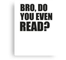 Bro, Do You Even Read? Canvas Print