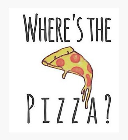 Where's the pizza?! Photographic Print