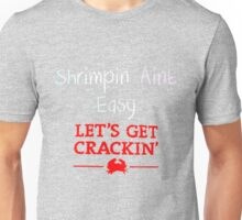 Shrimpin Aint Easy/Let's Get Crackin' Unisex T-Shirt