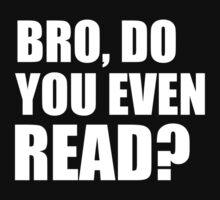 Bro, Do You Even Read? by DesignFactoryD