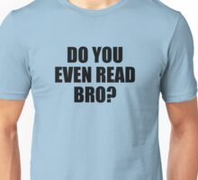 Do You Even Read Bro? Unisex T-Shirt