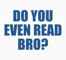 Do You Even Read Bro? by DesignFactoryD