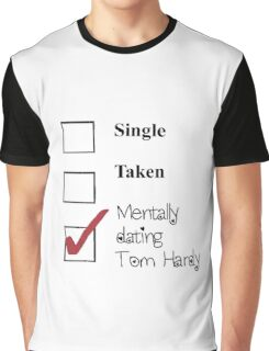 Tom Hardy- single, taken, mentally dating! Graphic T-Shirt