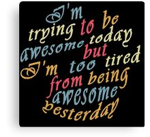 Trying to be awesome! Canvas Print
