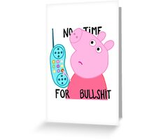 Peppa is not amused. Greeting Card